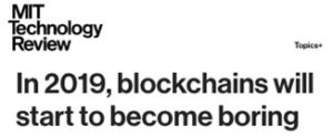 In 2019, blockchains will start to become boring